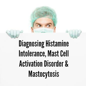 Diagnosing histamine intolerance & mast cell activation